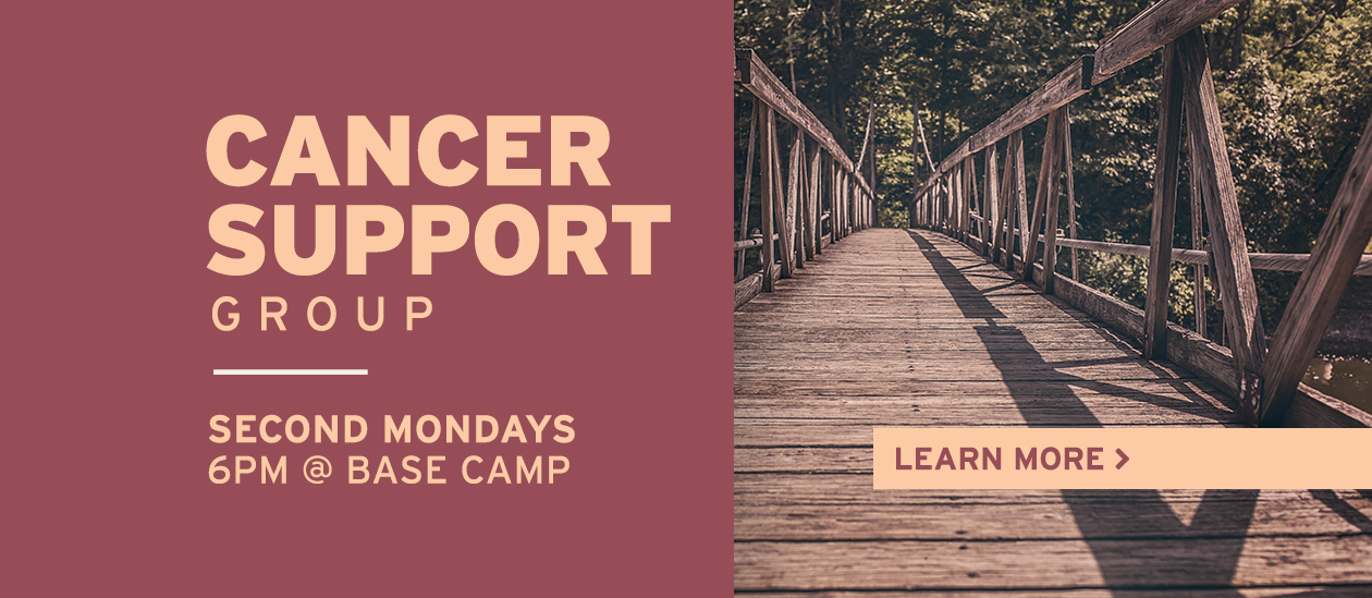 Cancer Support Group | Second Mondays 6PM @ Base Camp