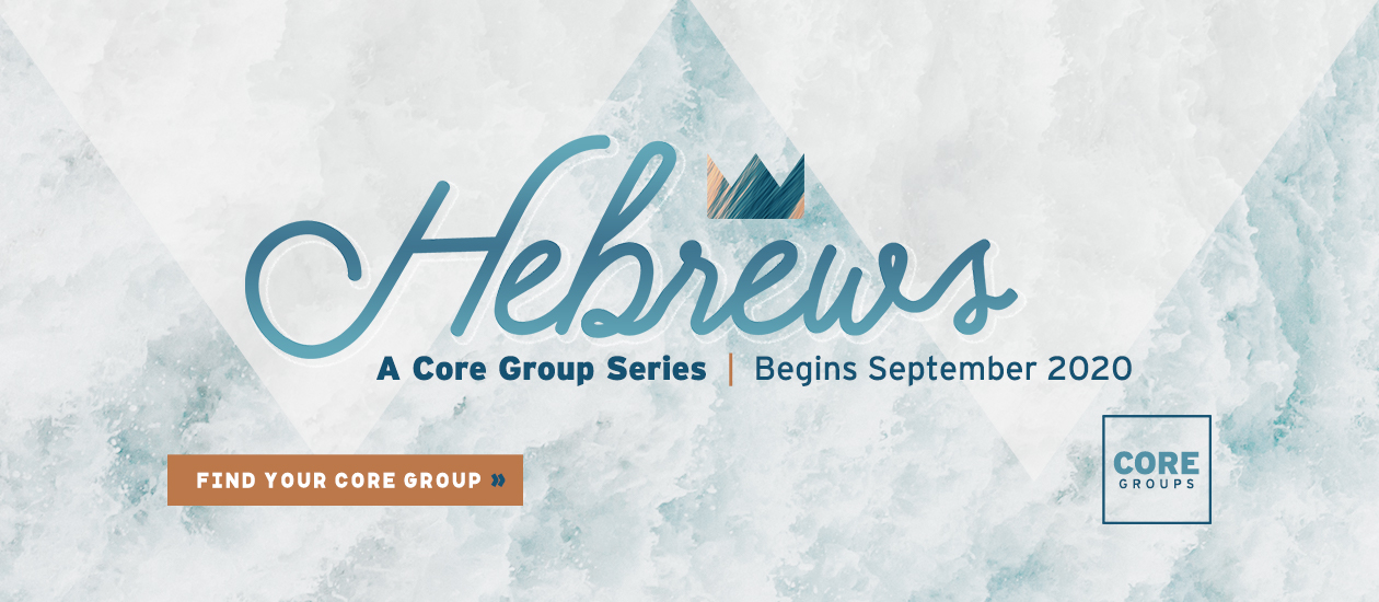 Hebrews - Core Group Series, Begins September 2020