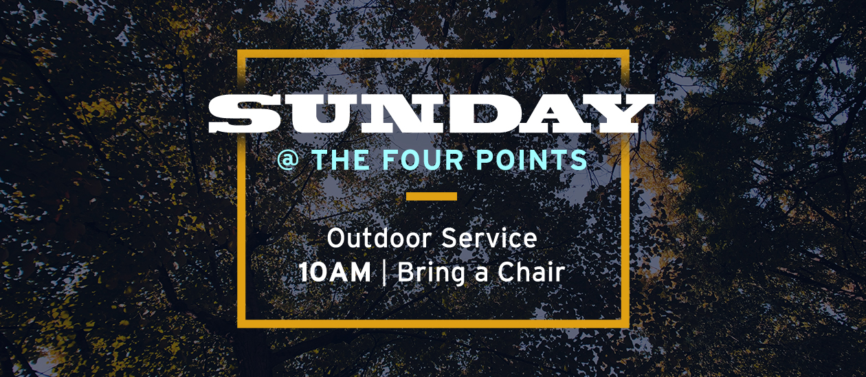 SUNDAY @ The Four Points – 10AM Service, Bring a Chair